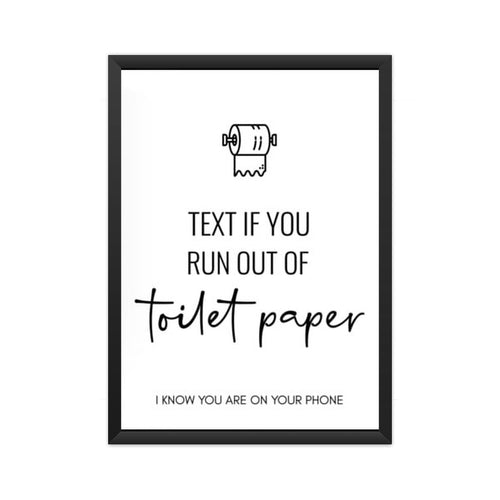 Text If You Run Out Of Toilet Paper I Know You Are On Your Phone