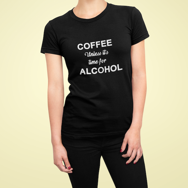 COFFEE UNLESS ALCOHOL