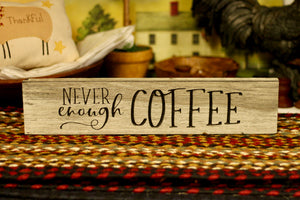 Never Enough Coffee Sign - Country Cottage Gifts