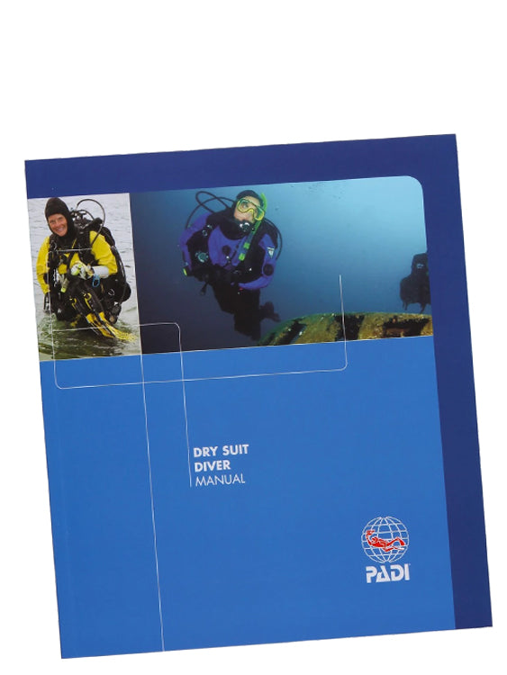 PADI Specialty Course Manual: Dry Suit Diver