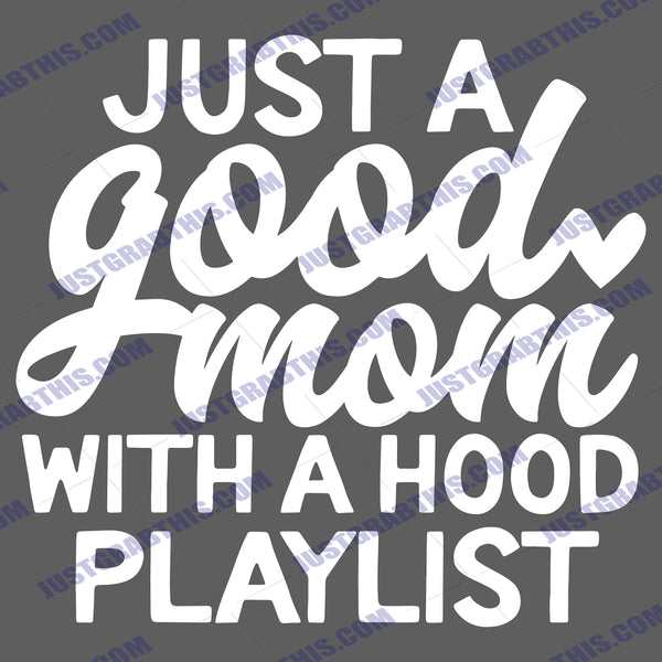 Just A Good Mom With A Hood Playlist Svg Files For