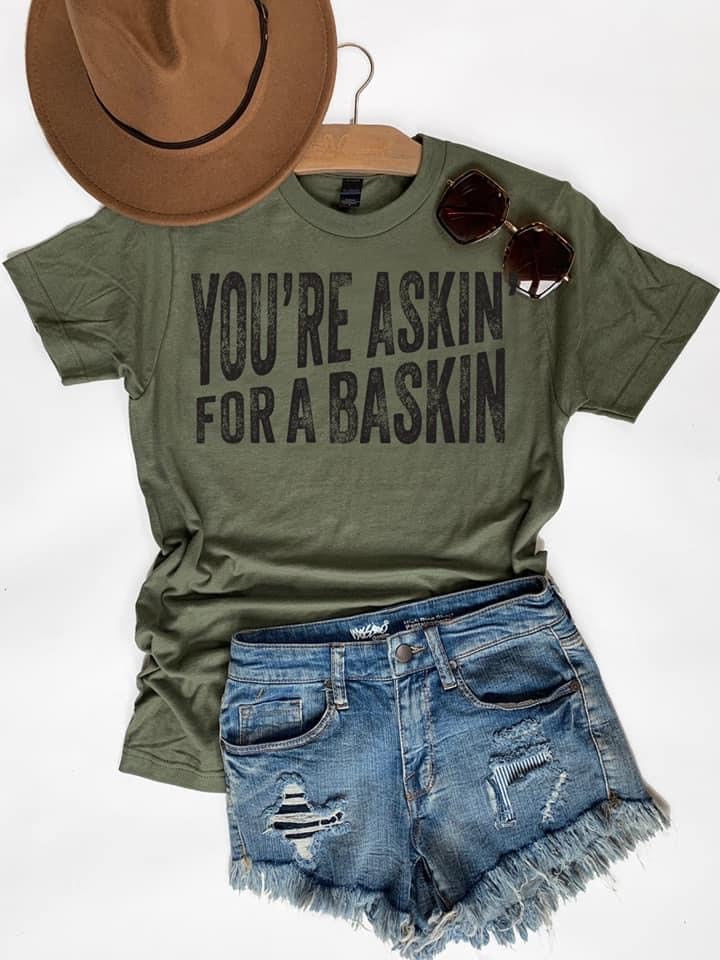 Askin' for a Baskin Tee - Olive
