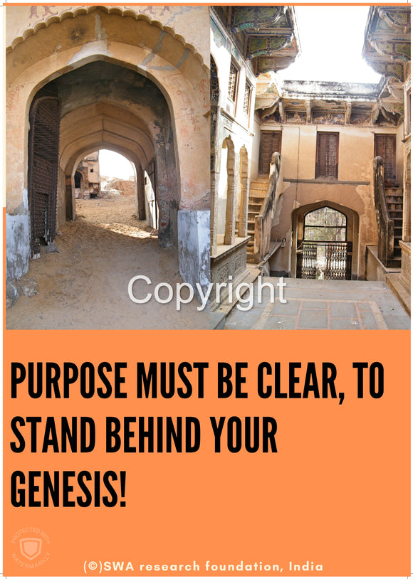 Purpose must be clear, to stand behind your genesis!