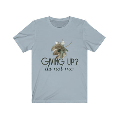 GIVING UP?-Degree T Shirts