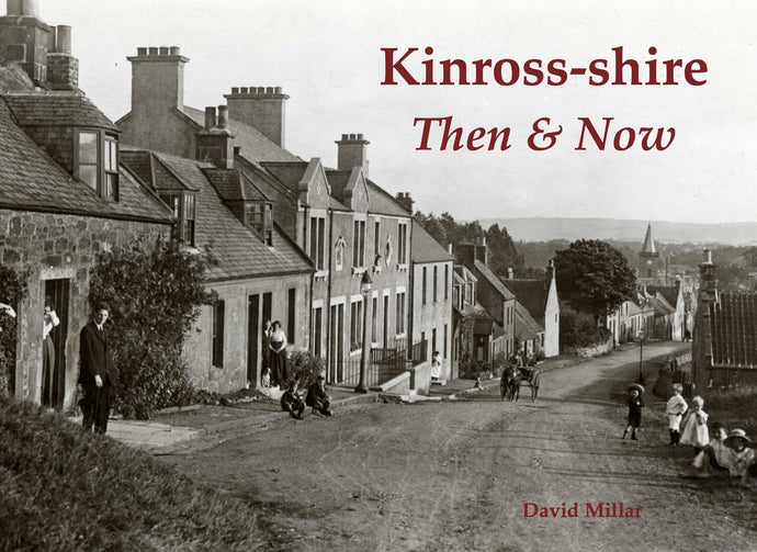 Kinross-shire Then & Now Book