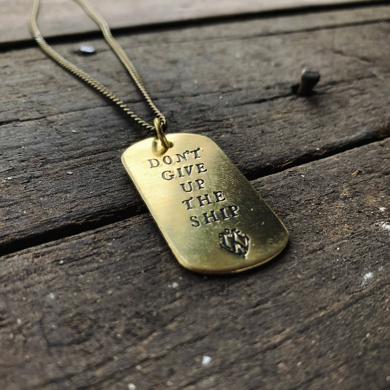 DON'T GIVE UP THE SHIP - Brass Tag Necklace