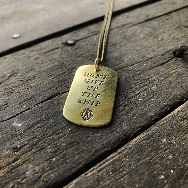 DON'T GIVE UP THE SHIP - Brass Dog Tag Necklace