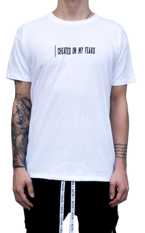 """I Cheated On My Fears"" T-SHIRT - WHITE"
