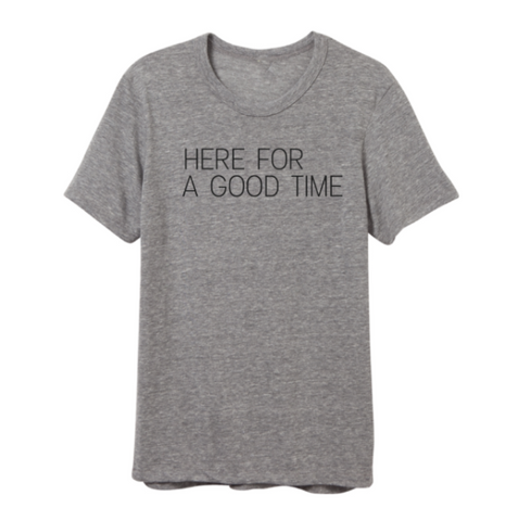 BRAND NEW Here For A Good Time Tshirt