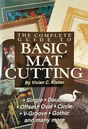 The Complete Guide to Basic Mat Cutting by Vivian C. Kistler
