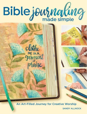 Bible Journaling Made Simple: An Art-Filled Journey for Creative Worship by Sandy Allnock