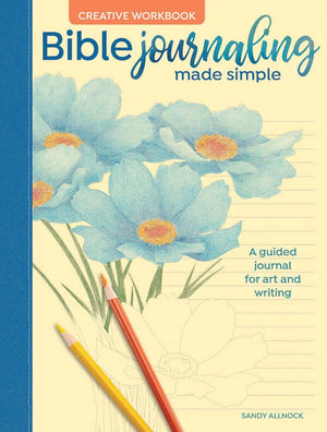 Bible Journaling Made Simple Creative Workbook: A Guided Journal for Art and Writing by Sandy Allnock