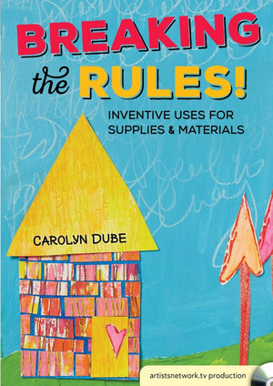 Breaking the Rules! Inventive Uses for Supplies and Materials with Carolyn Dube