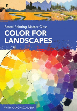 Pastel Painting Master Class: Color for Landscapes with Aaron Schuerr