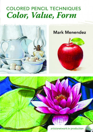 Colored Pencil Techniques: Color, Value, Form with Mark Menendez