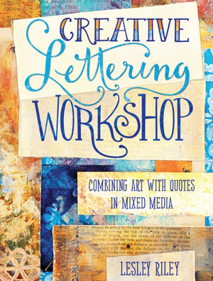 Creative Lettering Workshop: Combining Art with Quotes in Mixed Media by Lesley Riley