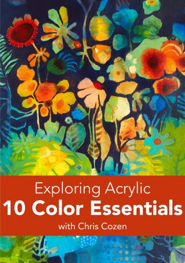 Exploring Acrylic: 10 Color Essentials with Chris Cozen