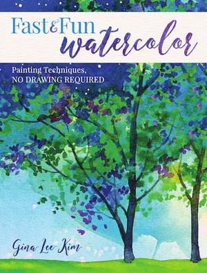 Fast and Fun Watercolor: Painting Techniques, No Drawing Required! by Gina Lee Kim