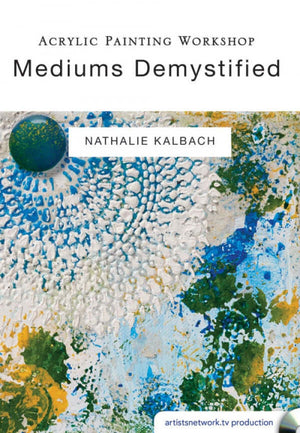 Acrylic Painting Workshop: Mediums Demystified DVD with Nathalie Kalbach