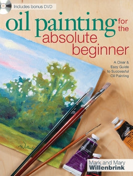 Oil Painting for the Absolute Beginner - Mark & Mary Willenbrink