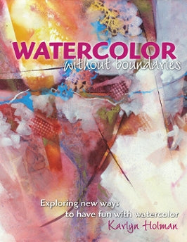 Watercolor without Boundaries - Karlyn Holman