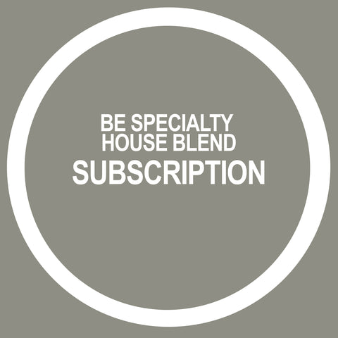 BE SPECIALTY HOUSE BLEND SUBSCRIPTION (four bags)