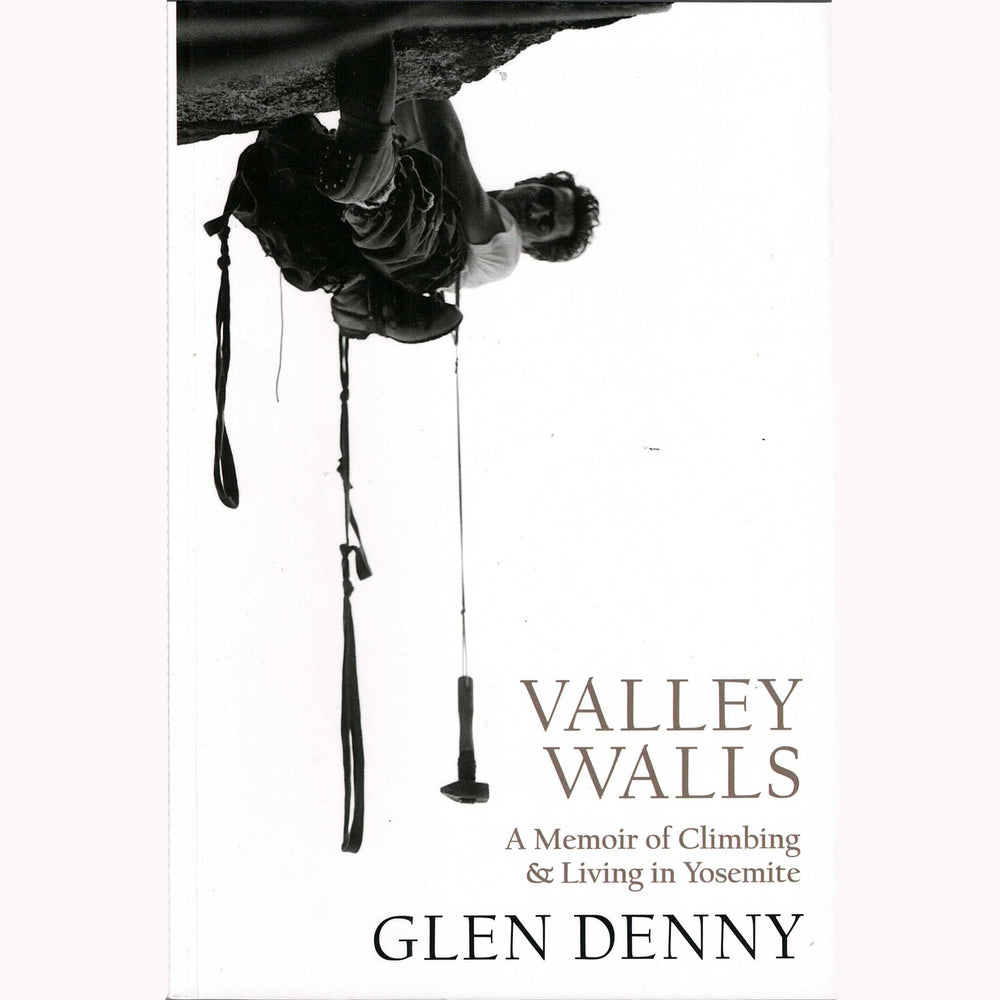 Valley Walls: A Memoir of Climbing & Living in Yosemite