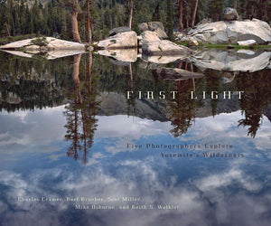 First Light: Five Photographers Explore Yosemite's Wilderness