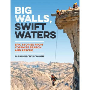 Big Walls, Swift Waters: Epic Stories from Yosemite Search and Rescue