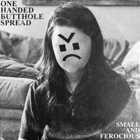Small and Ferocious - One Handed Butthole Spread - Single