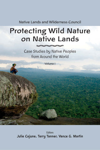 Protecting Wild Nature on Native Lands Volume I