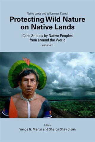 Protecting Wild Nature on Native Lands, Volume II