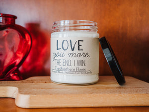 LOVE YOU MORE. THE END. I WIN. | Personalized Soy Candle