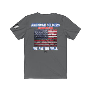 We are the wall. American Soldiers, Defenders of Freedom. Unisex Short Sleeve Tee - Warwares Military Shirts and More