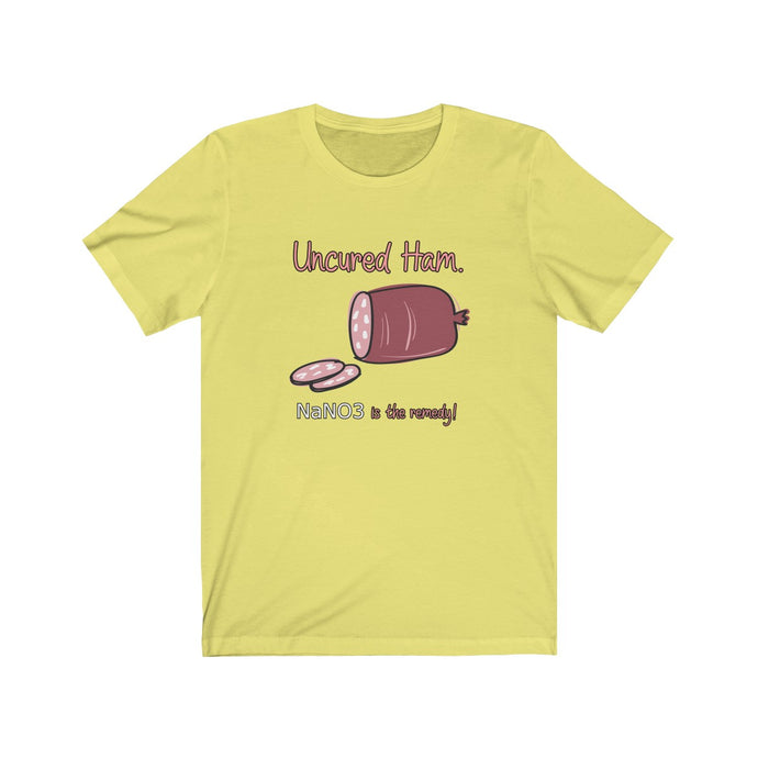 Uncured Ham. NaNO3 (Sodium Nitrate) is the remedy.  Geeky Humor Unisex Jersey Short Sleeve Tee - Warwares Military Shirts and More