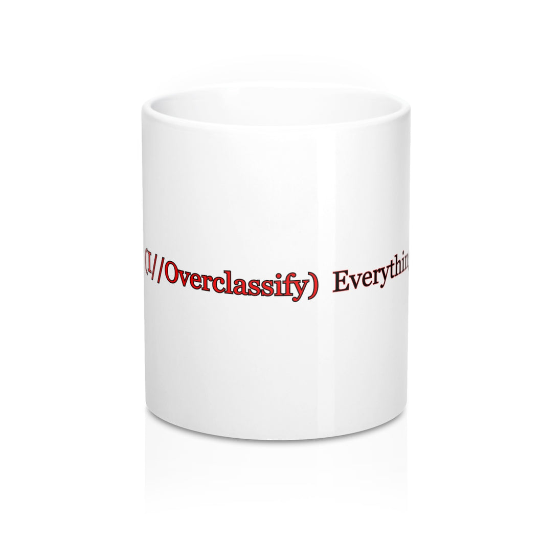 (I//Overclassify) Everything. Mug 11oz - Warwares Military Shirts and More