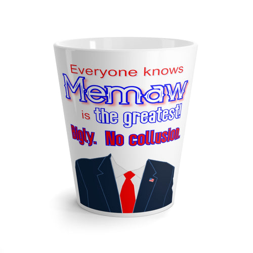 Memaw is the Greatest! Bigly. No Collusion. Latte Mug. 12 oz. - Warwares Military Shirts and More
