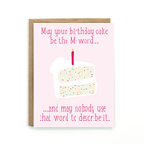 "A pink card with a pink text: ""MAY YOUR BIRTHDAY CAKE BE THE M-WORD... AND MAY NOBODY USE THAT WORD TO DESCRIBE IT"" and an illustration of a piece of cake."