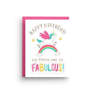 "A white card with a colorful text ""HAPPY BIRTHDAY. GO FORTH AND BE FABULOUS!"" and an illustration of a unicorn crossing a rainbow. Comes with a pink envelope."