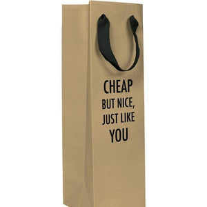 "A brown wine gift bag with a black text: ""CHEAP BUT NICE, JUST LIKE YOU."""