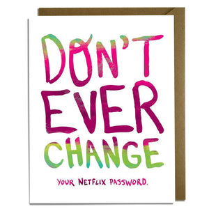 "A white card with colorful text: ""DON'T EVER CHANGE YOUR NETFLIX PASSWORD."" Comes with a brown envelope."