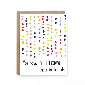 "A white card with a text: ""YOU HAVE EXCEPTIONAL TASTE IN FRIENDS"" and an illustration of colorful dotted patterns. Comes with a brown envelope."