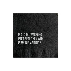 "A black napkin with a white text: ""IF GLOBAL WARMING ISN'T REAL THEN WHY IS MY ICE MELTING?"""