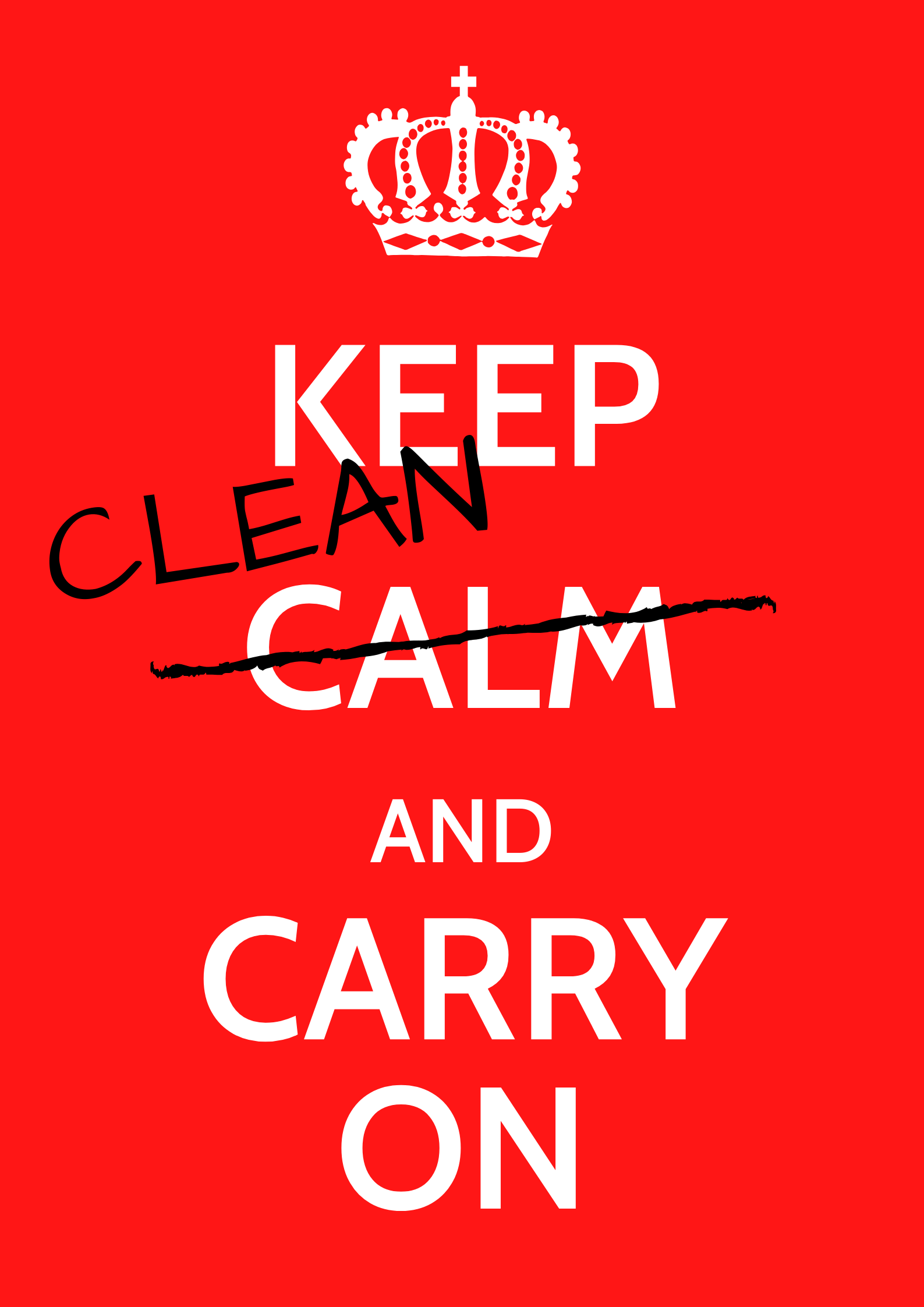 Keep Calm and Carry On Poster with Calm crossed our and replaced by a handwritten Clean. Red background white and black text