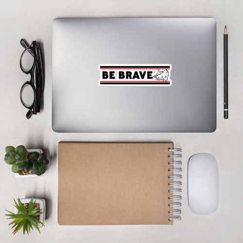 BE BRAVE Bumper Sticker