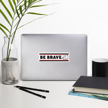 Load image into Gallery viewer, BE BRAVE Bumper Sticker