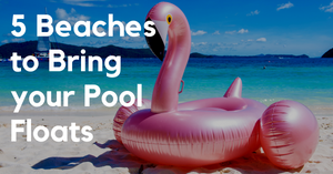 5 Beaches to Bring your Pool Floats