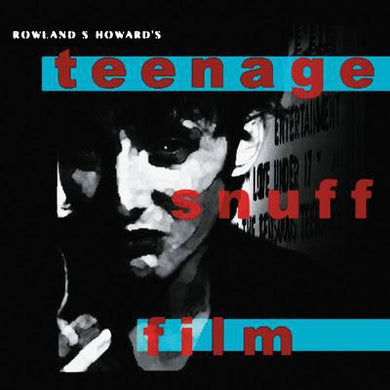Rowland S. Howard - Teenage Snuff Film
