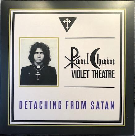 Paul Chain Violet Theatre - Detaching From Satan