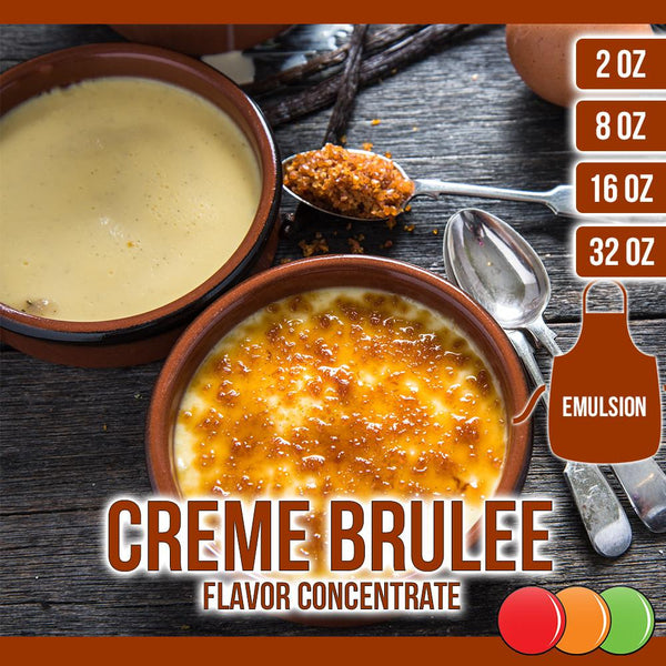 Creme Brulee (Emulsion) Flavored Liquid Concentrate OOOFLAVORS.COM It has a sweet, creamy, crunchy, and smooth flavor